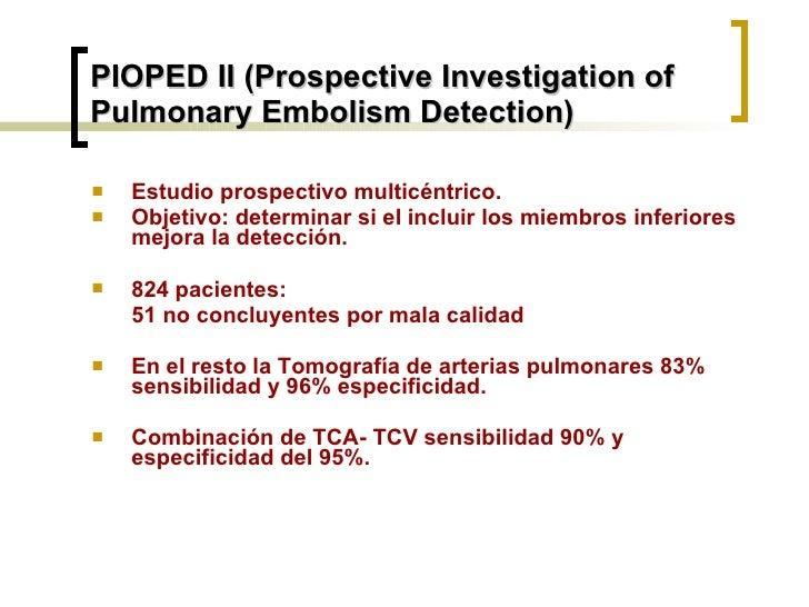 PIOPED II (Prospective Investigation of Pulmonary Embolism Detection) <ul><li>Estudio prospectivo multicéntrico.  </li></u...