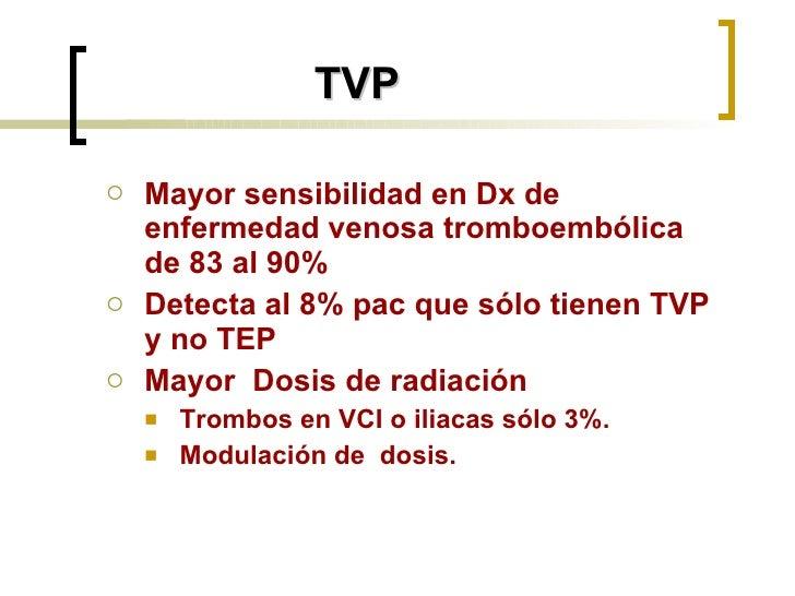 TVP <ul><ul><li>Mayor sensibilidad en Dx de enfermedad venosa tromboembólica de 83 al 90% </li></ul></ul><ul><ul><li>Detec...