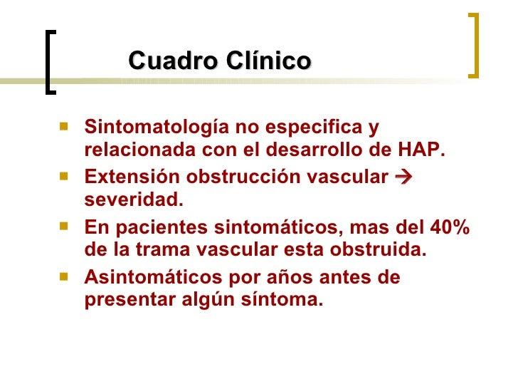 Cuadro Clínico <ul><li>Sintomatología no especifica y relacionada con el desarrollo de HAP. </li></ul><ul><li>Extensión ob...