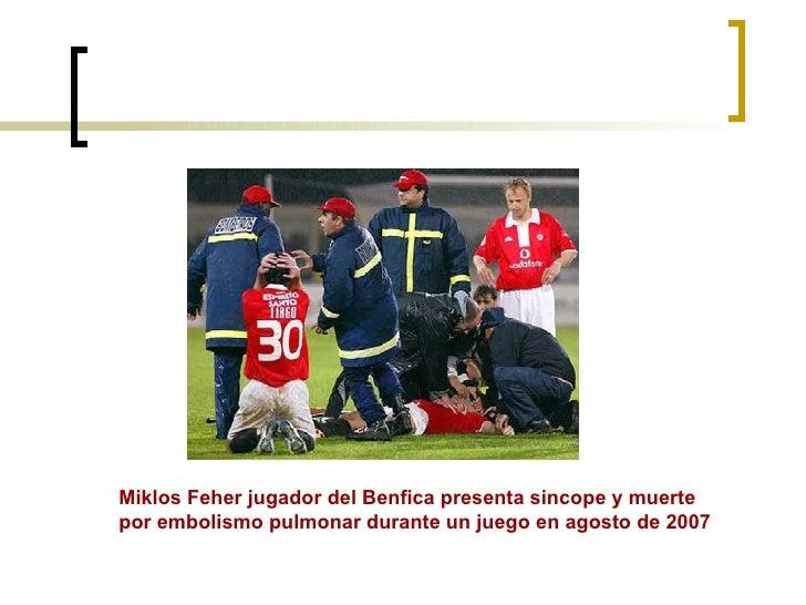 Miklos Feher jugador del Benfica presenta sincope y muerte por embolismo pulmonar durante un juego en agosto de 2007