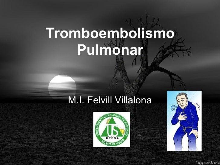 Tromboembolismo Pulmonar M.I. Felvill Villalona
