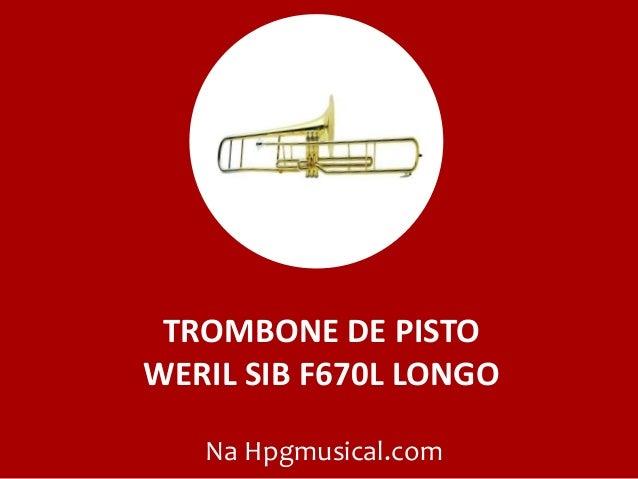 TROMBONE DE PISTO WERIL SIB F670L LONGO Na Hpgmusical.com