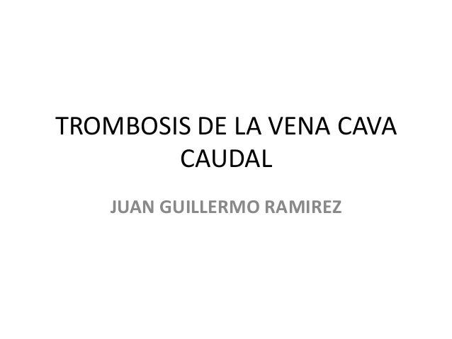 TROMBOSIS DE LA VENA CAVA CAUDAL JUAN GUILLERMO RAMIREZ