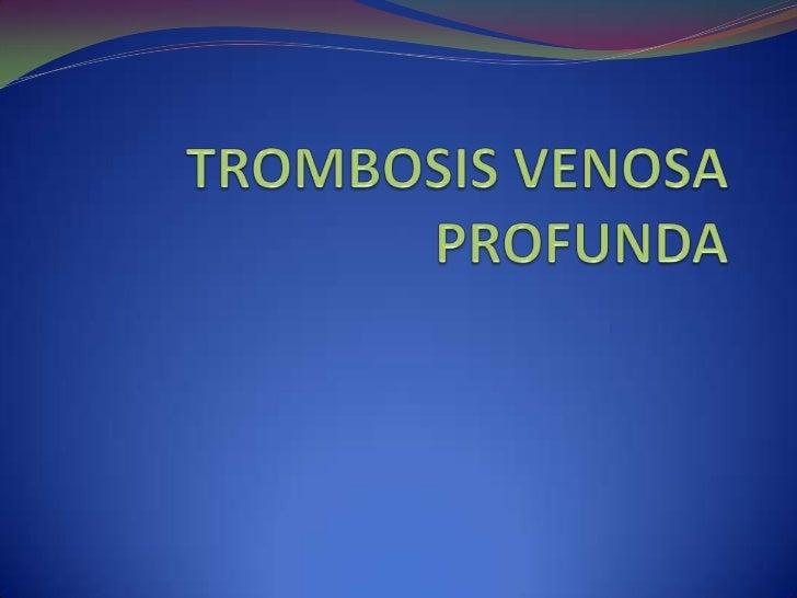 TROMBOSIS VENOSA PROFUNDA<br />