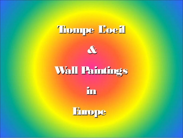 Trompe L'oeilTrompe L'oeil && Wall PaintingsWall Paintings inin EuropeEurope