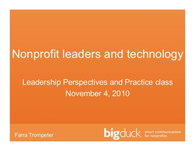 Nonprofit leaders and technology Leadership Perspectives and Practice class November 4, 2010 Farra Trompeter