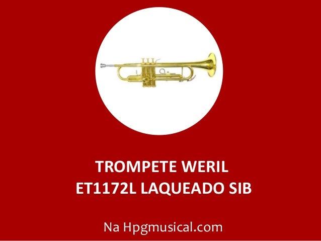 TROMPETE WERIL ET1172L LAQUEADO SIB Na Hpgmusical.com