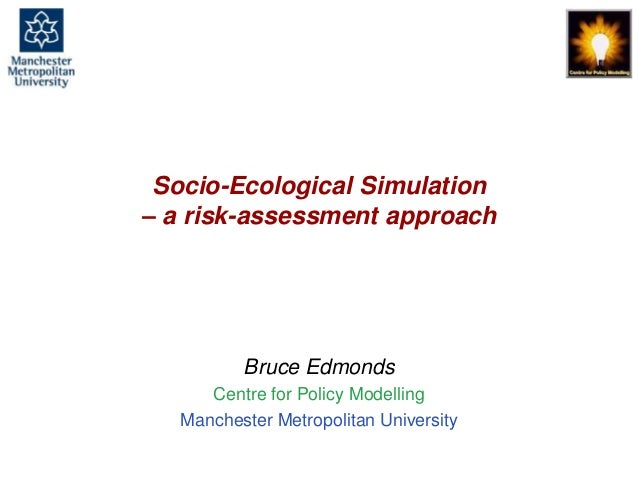 Socio-Ecological Simulation - a risk-assessment approach, Bruce Edmonds, Tromsoe, June 2018. slide 1 Socio-Ecological Simu...