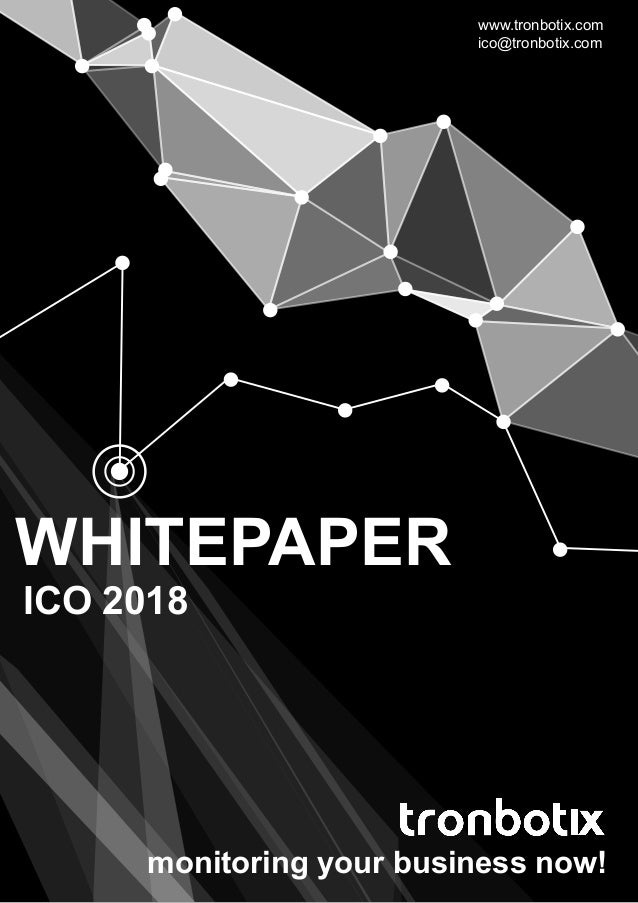 WHITEPAPER ICO 2018 monitoring your business now! www.tronbotix.com ico@tronbotix.com