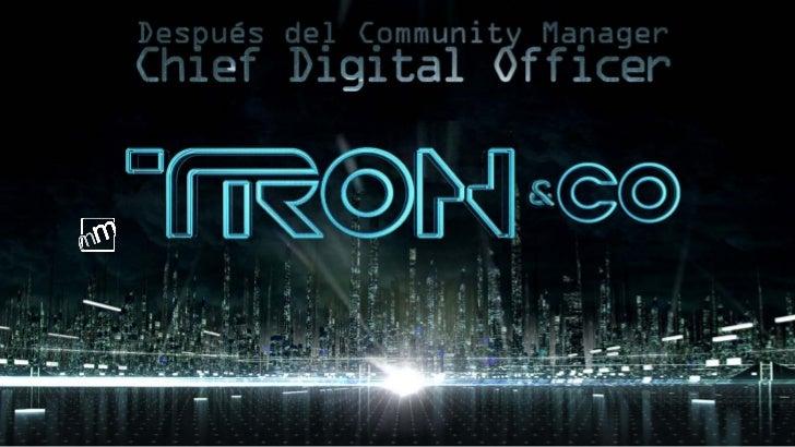 TRON&CODespués del Community Manager:              ChiefDigital Officer
