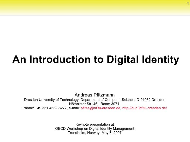 An Introduction to Digital Identity Andreas Pfitzmann Dresden University of Technology, Department of Computer Science, D-...