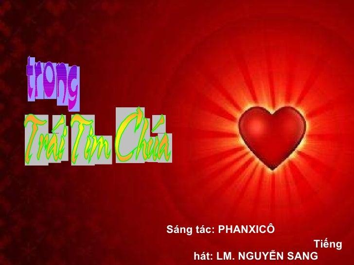 <ul><li>Sáng tác: PHANXICÔ  Tiếng hát: LM. NGUYỄN SANG </li></ul>