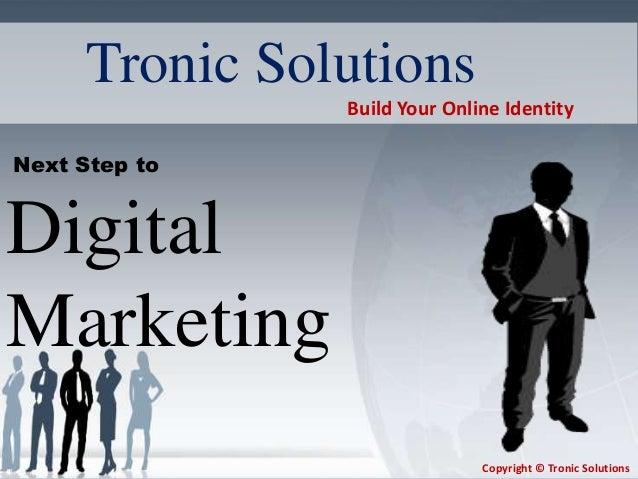 Next Step toDigitalMarketingTronic SolutionsBuild Your Online IdentityCopyright © Tronic Solutions