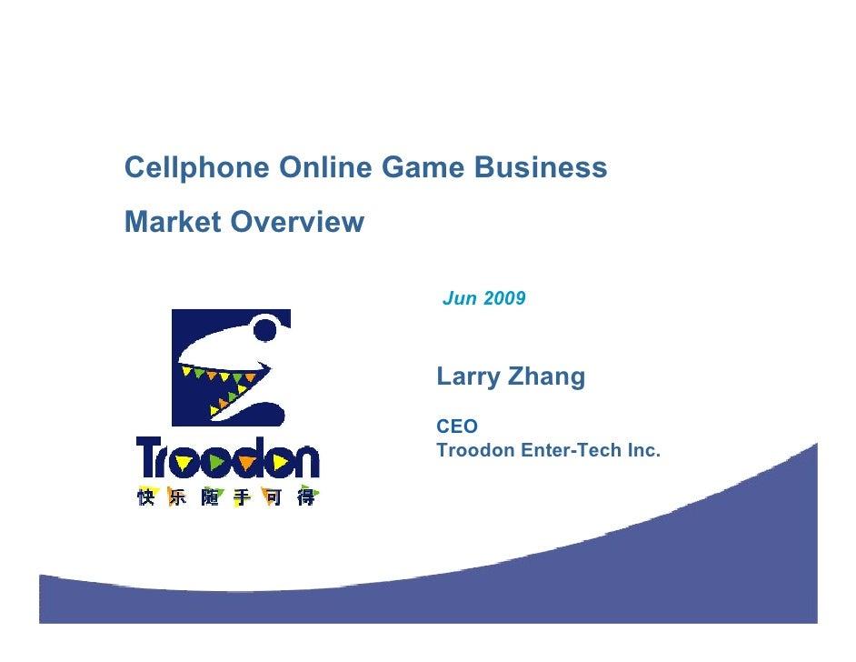Cellphone Online Game Business Market Overview                     Jun 2009                       Larry Zhang             ...
