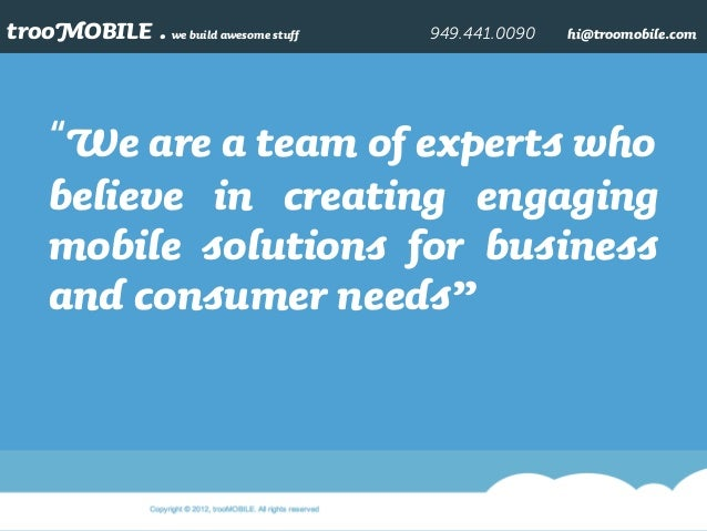 """trooMOBILE . we build awesome stuff 949.441.0090 hi@troomobile.com """"We are a team of experts who believe in creating engag..."""