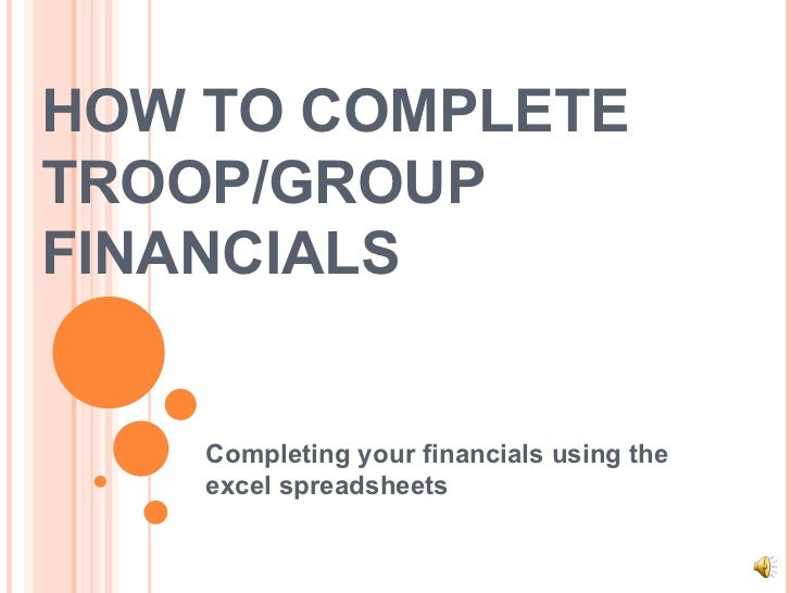 HOW TO COMPLETE TROOP/GROUP FINANCIALS Completing your financials using the excel spreadsheets