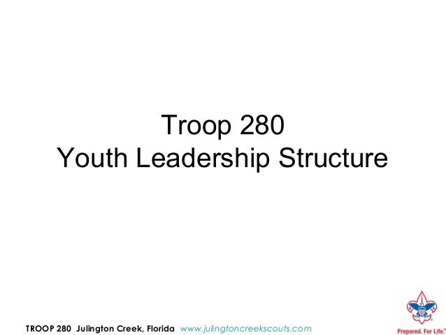 Troop 280      Youth Leadership StructureTROOP 280 Julington Creek, Florida www.julingtoncreekscouts.com