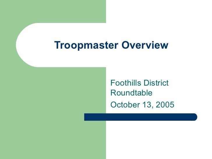 Troopmaster Overview Foothills District Roundtable October 13, 2005