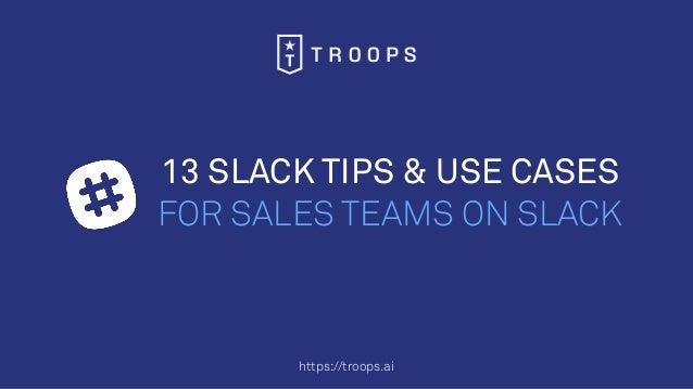 https://troops.ai 13 SLACK TIPS & USE CASES FOR SALES TEAMS ON SLACK