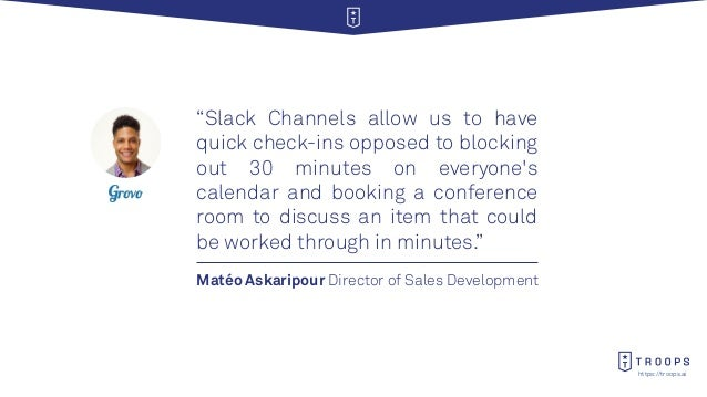"""https://troops.ai Matéo Askaripour Director of Sales Development """"Slack Channels allow us to have quick check-ins opposed ..."""