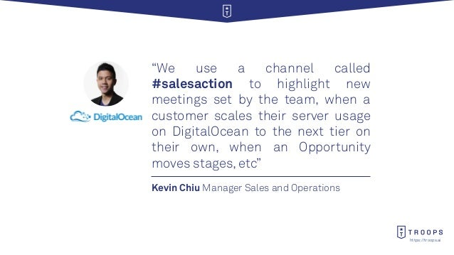 """https://troops.ai Kevin Chiu Manager Sales and Operations """"We use a channel called #salesaction to highlight new meetings ..."""