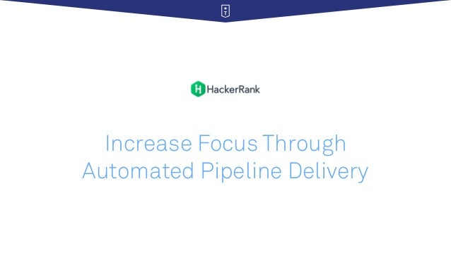 Increase Focus Through Automated Pipeline Delivery