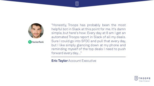"""https://troops.ai Eric Taylor Account Executive """"Honestly, Troops has probably been the most helpful bot in Slack at this ..."""