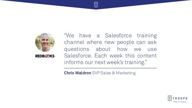 """https://troops.ai Chris Waldron SVP Sales & Marketing """"We have a Salesforce training channel where new people can ask ques..."""