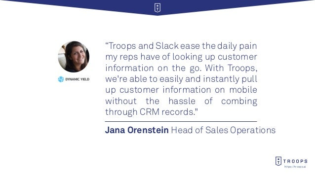 """https://troops.ai Jana Orenstein Head of Sales Operations """"Troops and Slack ease the daily pain my reps have of looking up..."""