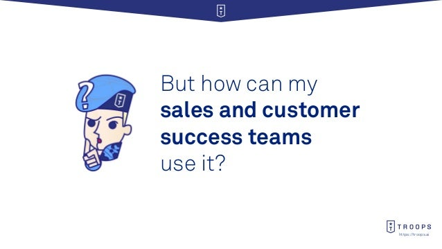 https://troops.ai But how can my sales and customer success teams use it?