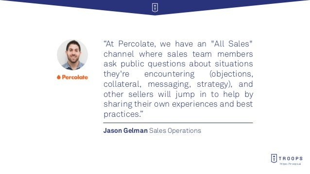 """https://troops.ai Jason Gelman Sales Operations """"At Percolate, we have an """"All Sales"""" channel where sales team members ask..."""