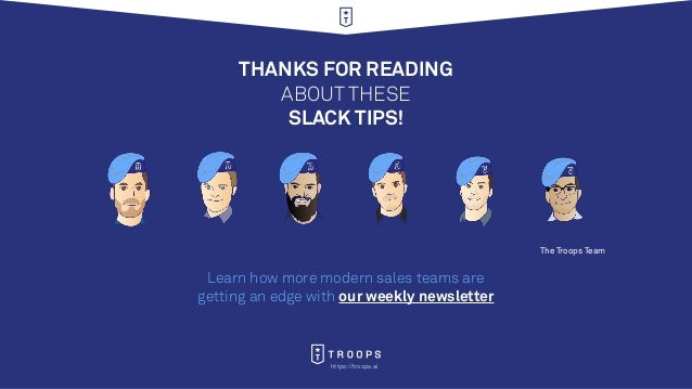 https://troops.ai The Troops Team THANKS FOR READING ABOUT THESE SLACK TIPS! Learn how more modern sales teams are getting...