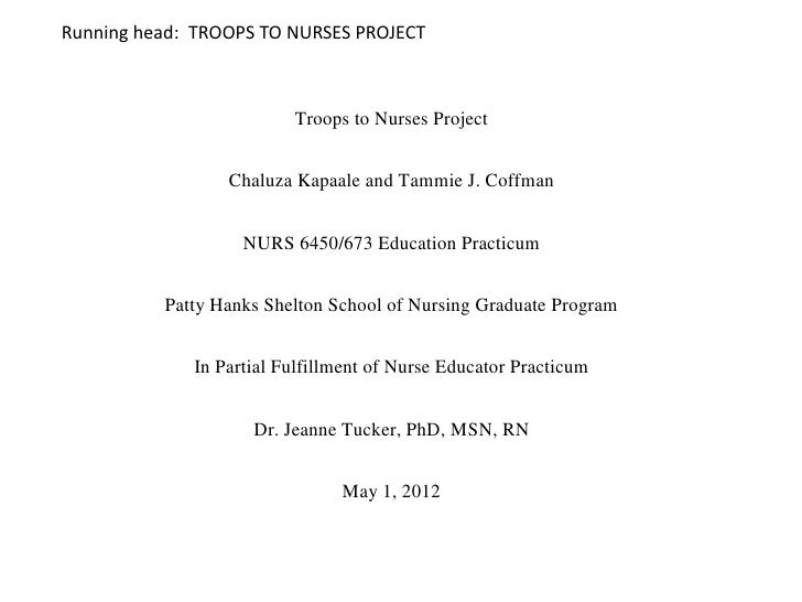 Running head: TROOPS TO NURSES PROJECT                         Troops to Nurses Project                 Chaluza Kapaale an...