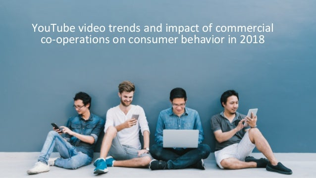 YouTube video trends and impact of commercial co-operations on consumer behavior in 2018