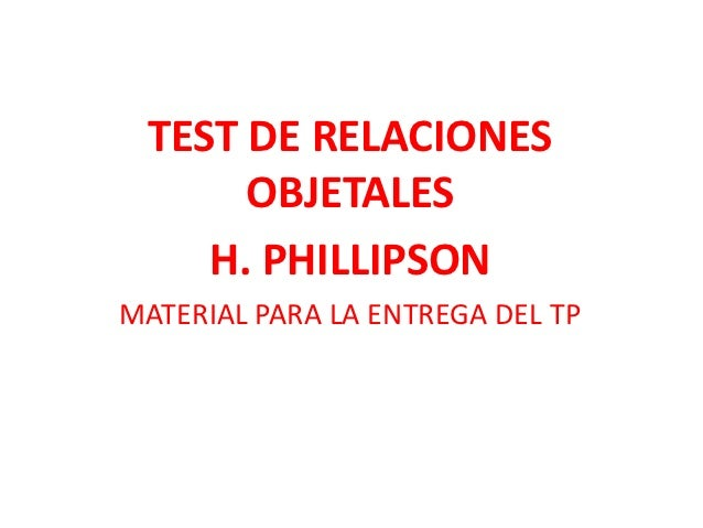 TEST DE RELACIONES      OBJETALES    H. PHILLIPSONMATERIAL PARA LA ENTREGA DEL TP