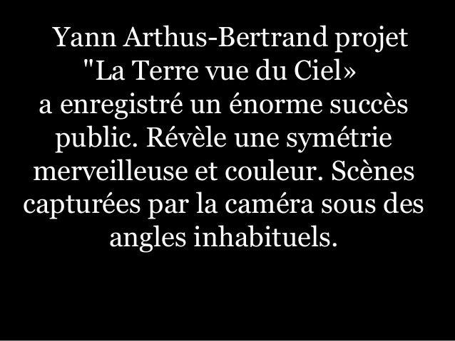 """Yann Arthus-Bertrand projet """"La Terre vue du Ciel» a enregistré un énorme succès public. Révèle une symétrie merveilleuse ..."""