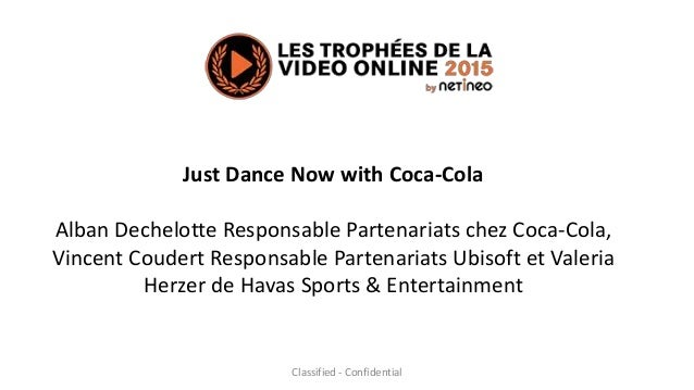 Classified - Confidential Just Dance Now with Coca-Cola Alban Dechelotte Responsable Partenariats chez Coca-Cola, Vincent ...
