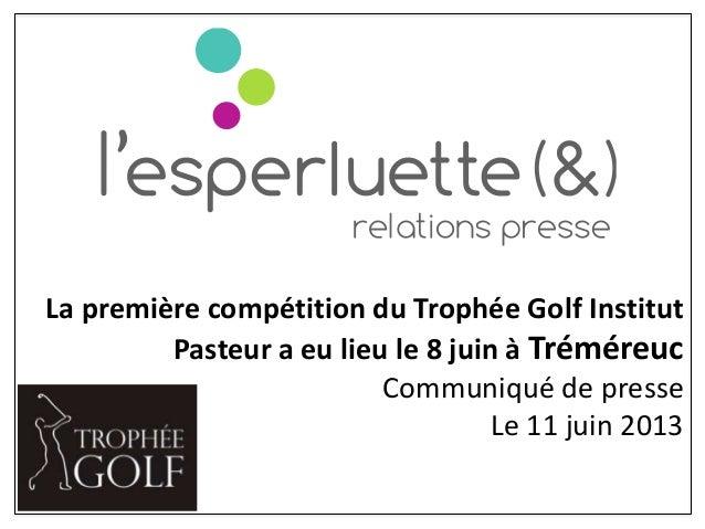 La première compétition du Trophée Golf InstitutPasteur a eu lieu le 8 juin à TréméreucCommuniqué de presseLe 11 juin 2013