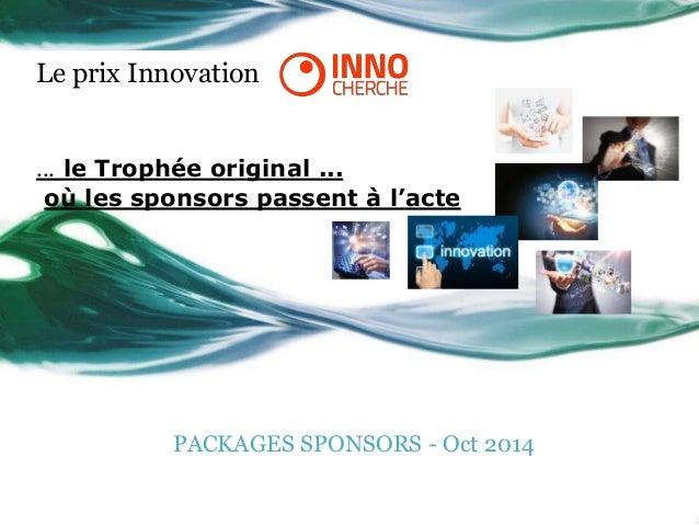 Le prix Innovation ... le Trophée original ... où les sponsors passent à l'acte PACKAGES SPONSORS - Oct 2014