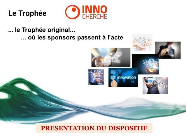 PRESENTATION DU DISPOSITIF Le Trophée ... le Trophée original... … où les sponsors passent à l'acte