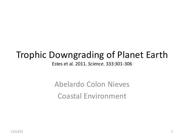 Trophic Downgrading of Planet Earth Estes et al. 2011. Science. 333:301-306  Abelardo Colon Nieves Coastal Environment  11...