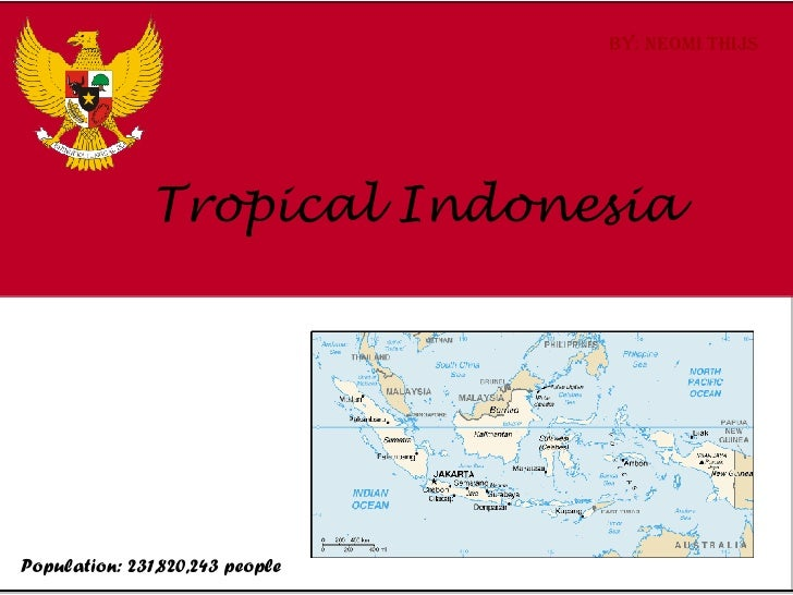Tropical Indonesia By: Neomi Thijs Population: 231,820,243 people