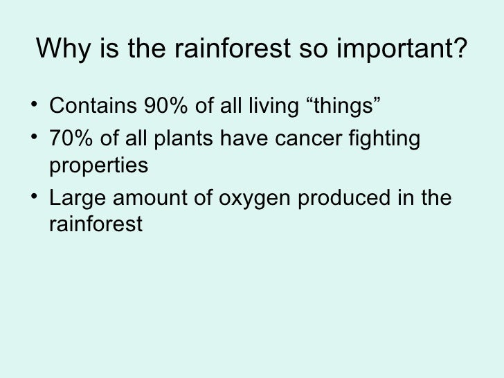 the importance of tropical rainforests of the world Tropical rainforest the tropical rainforest is a hot, moist biome found near earth's equator the world's largest tropical rainforests are in.