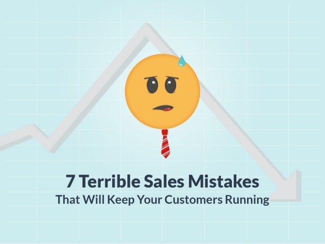 7 Terrible Sales Mistakes That Will Keep Your Customers Running
