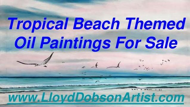 Tropical Beach Themed Oil Paintings For Sale www.LloydDobsonArtist.com