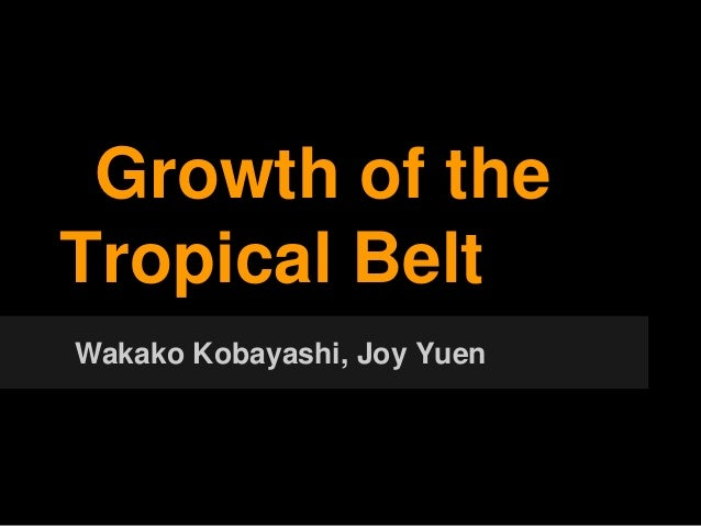Growth of theTropical BeltWakako Kobayashi, Joy Yuen