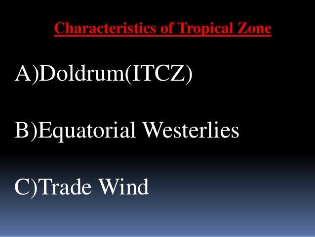 Doldrum(ITCZ)  Trough– Belt of Equatorial  low pressure( 5N to 5S)   This Trough is Doldrum.  Variation  northward(N...