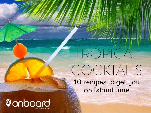 TROPICAL COCKTAILS 10 recipes to get you on Island time