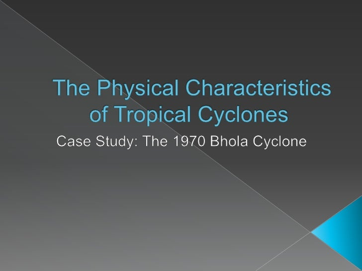 The Physical Characteristics of Tropical Cyclones<br />Case Study: The 1970 Bhola Cyclone <br />