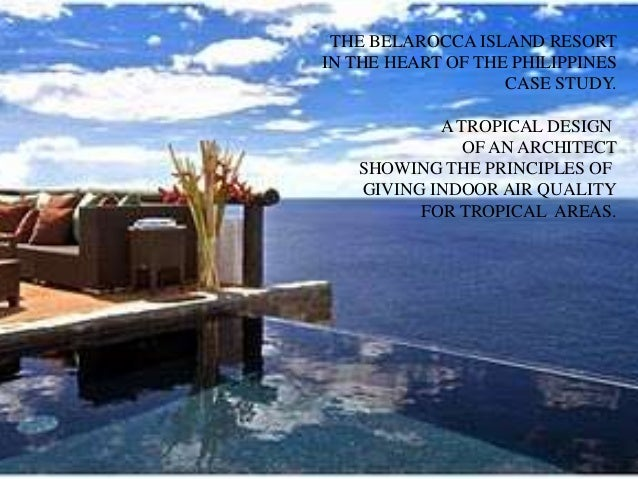 THE BELAROCCA ISLAND RESORTIN THE HEART OF THE PHILIPPINES                   CASE STUDY.           A TROPICAL DESIGN      ...